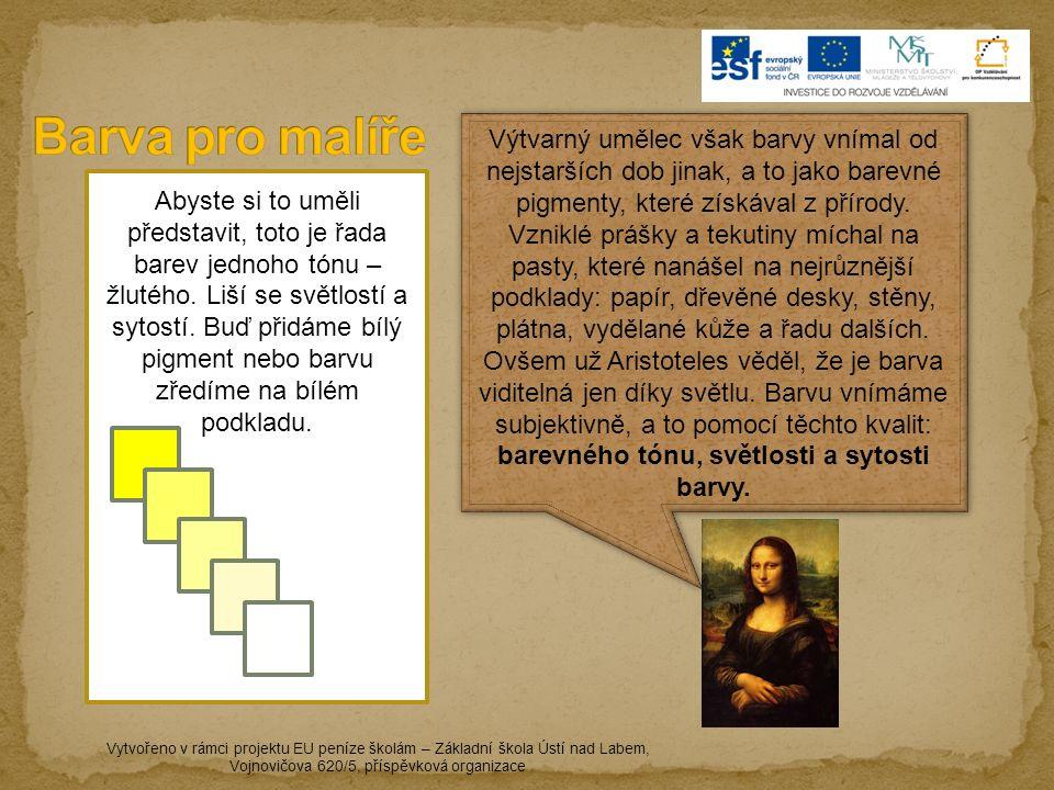 Vytvořeno v rámci projektu EU peníze školám – Základní škola Ústí nad Labem, Vojnovičova 620/5, příspěvková organizace Barevné pigmenty nemícháme jen s bílou Př.