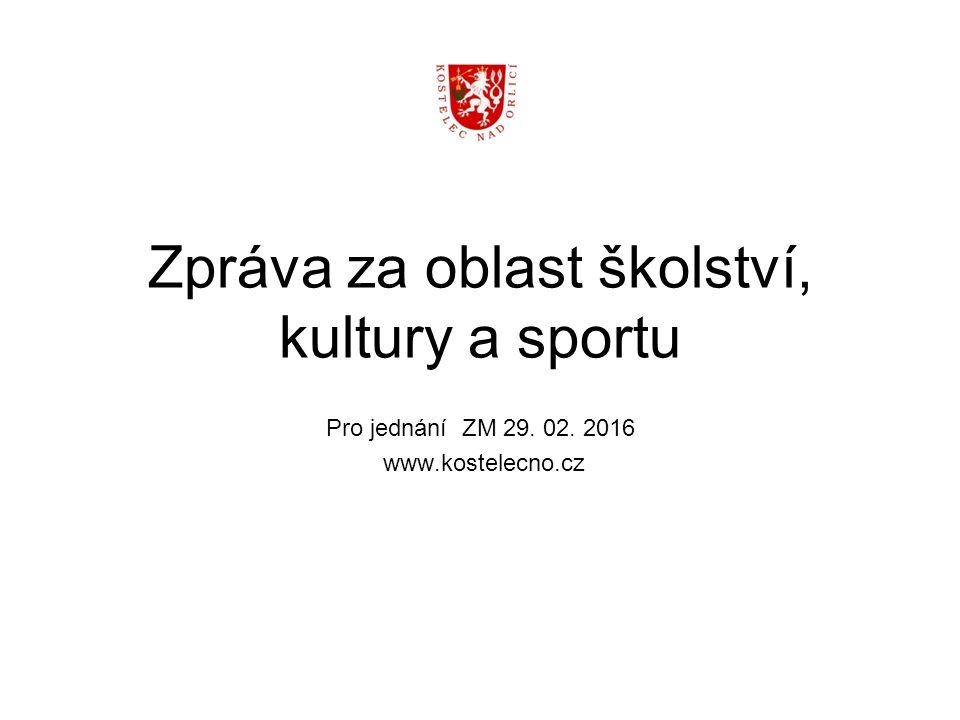 Zpráva za oblast školství, kultury a sportu Pro jednání ZM 29. 02. 2016 www.kostelecno.cz