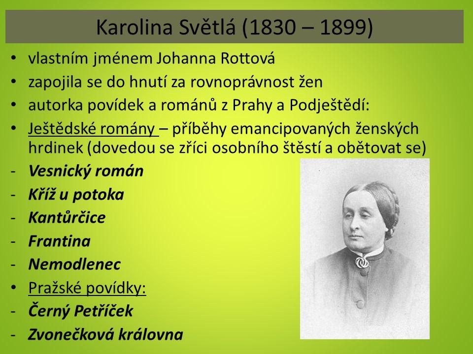 Karolina Světlá (1830 – 1899) vlastním jménem Johanna Rottová zapojila se do hnutí za rovnoprávnost žen autorka povídek a románů z Prahy a Podještědí:
