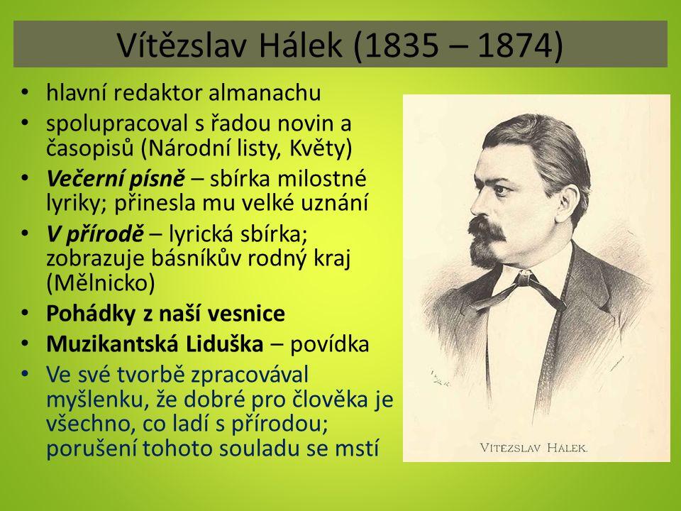 Vítězslav Hálek (1835 – 1874) hlavní redaktor almanachu spolupracoval s řadou novin a časopisů (Národní listy, Květy) Večerní písně – sbírka milostné