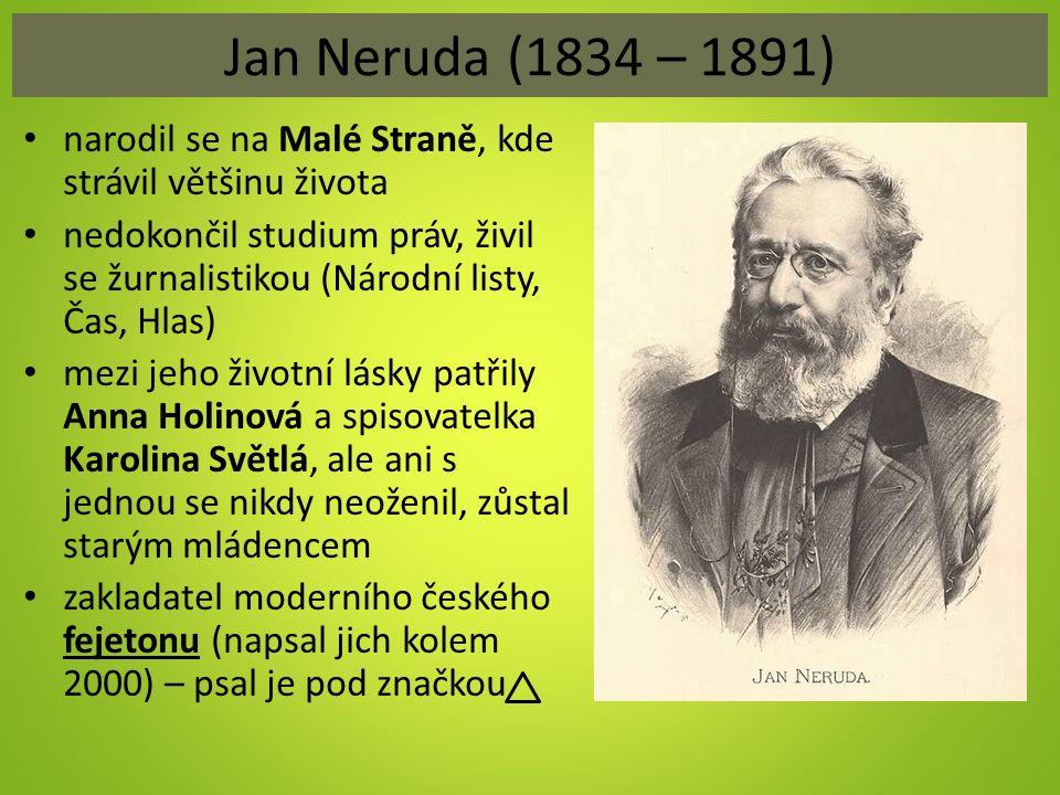 Jan Neruda (1834 – 1891) narodil se na Malé Straně, kde strávil většinu života nedokončil studium práv, živil se žurnalistikou (Národní listy, Čas, Hl