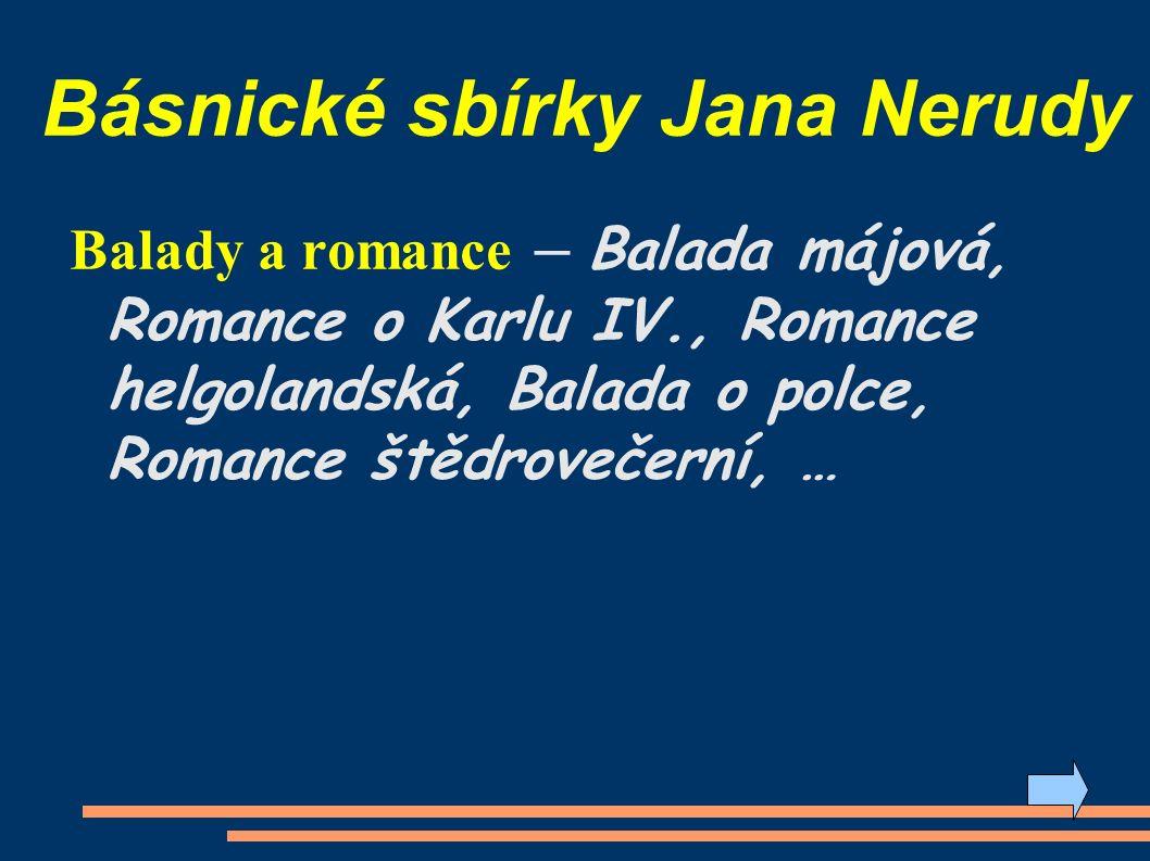 Básnické sbírky Jana Nerudy Balady a romance – Balada májová, Romance o Karlu IV., Romance helgolandská, Balada o polce, Romance štědrovečerní, …