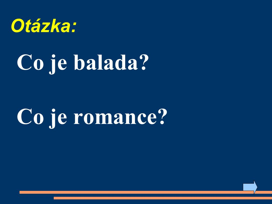 Otázka: Co je balada? Co je romance?