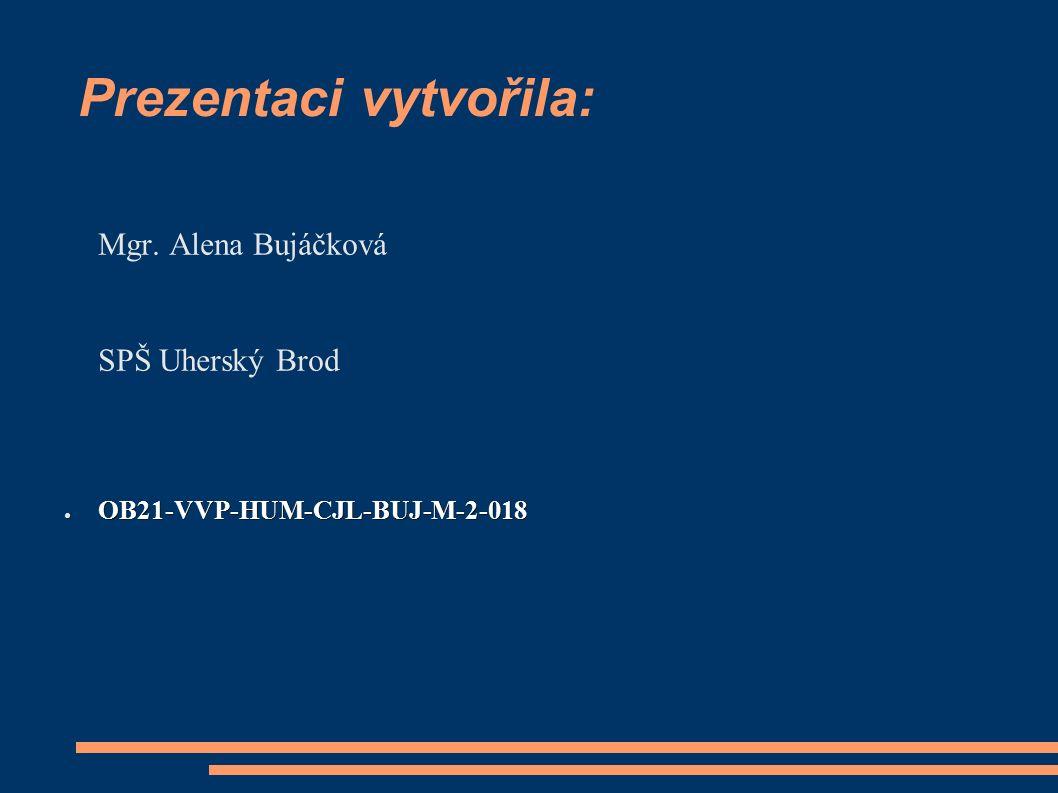 Prezentaci vytvořila: Mgr. Alena Bujáčková SPŠ Uherský Brod ● OB21-VVP-HUM-CJL-BUJ-M-2-018