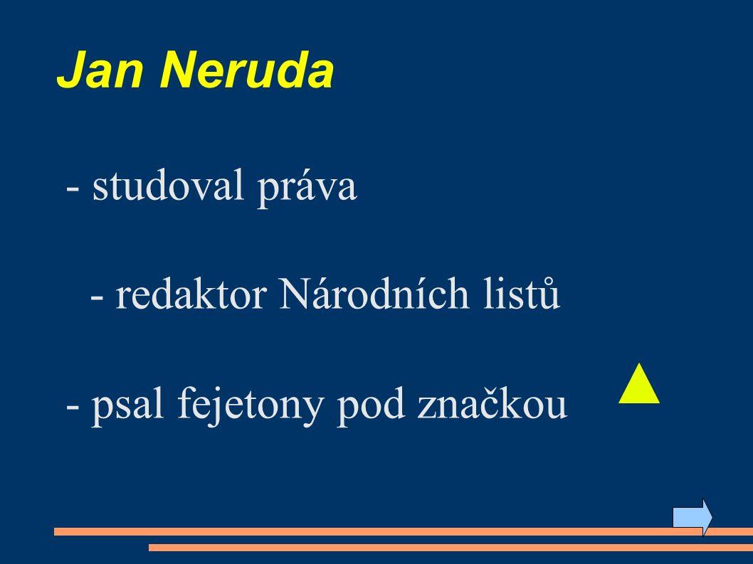 Jan Neruda - studoval práva - redaktor Národních listů - psal fejetony pod značkou