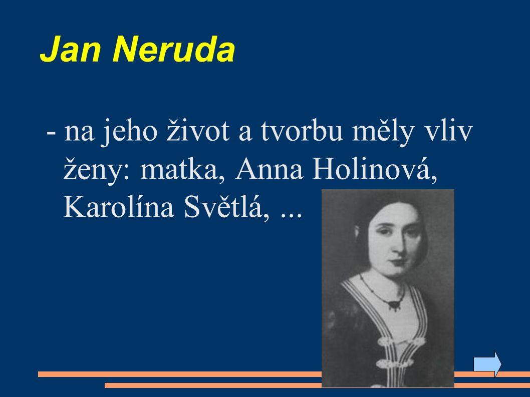 Jan Neruda - na jeho život a tvorbu měly vliv ženy: matka, Anna Holinová, Karolína Světlá,...
