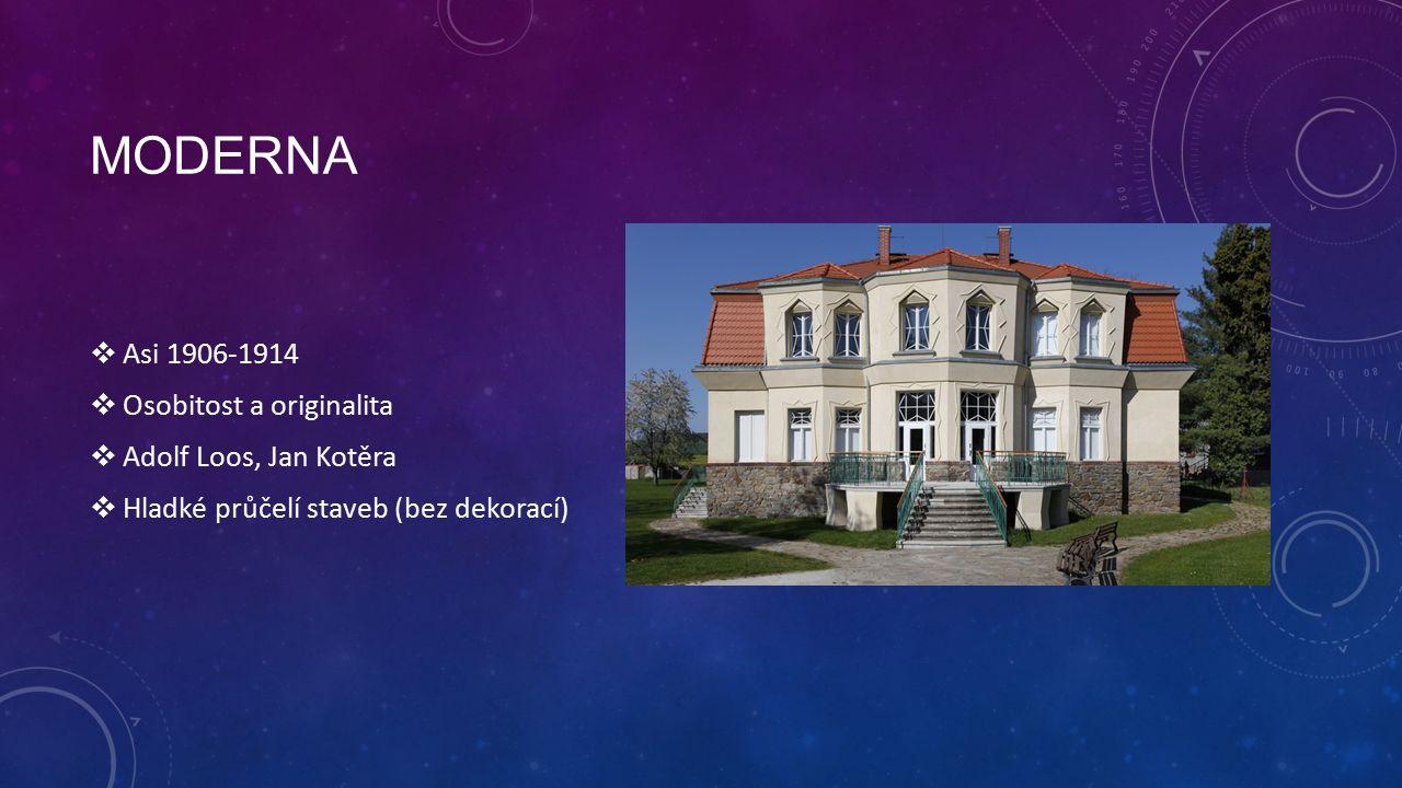 MODERNA  Asi 1906-1914  Osobitost a originalita  Adolf Loos, Jan Kotěra  Hladké průčelí staveb (bez dekorací)