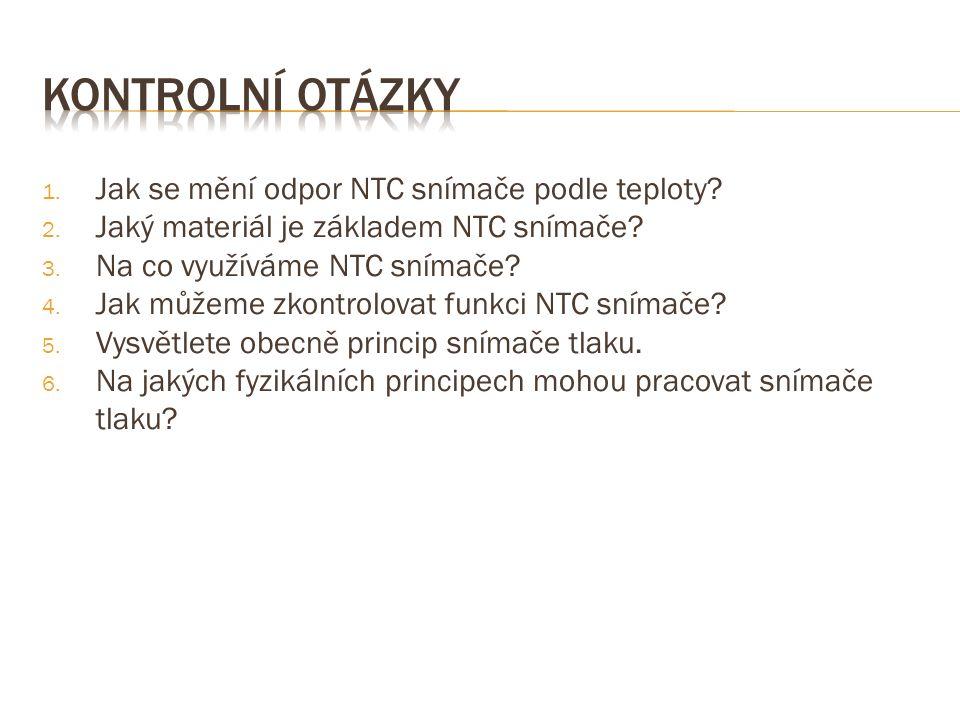 1. Jak se mění odpor NTC snímače podle teploty? 2. Jaký materiál je základem NTC snímače? 3. Na co využíváme NTC snímače? 4. Jak můžeme zkontrolovat f