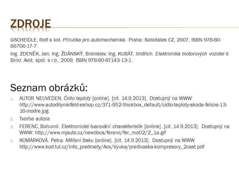 GSCHEIDLE, Rolf a kol. Příručka pro automechanika. Praha: Sobotáles CZ, 2007, ISBN 978-80- 86706-17-7. Ing. ZDENĚK, Jan; Ing. ŽDÁNSKÝ, Bronislav; Ing.