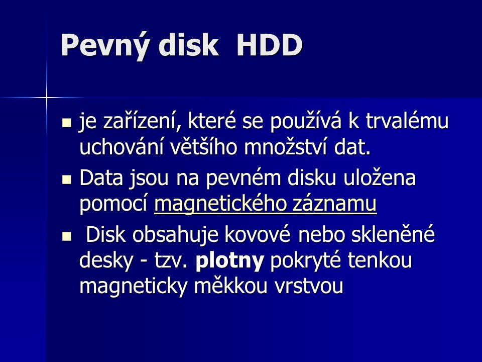 Pevný disk HDD je zařízení, které se používá k trvalému uchování většího množství dat. je zařízení, které se používá k trvalému uchování většího množs