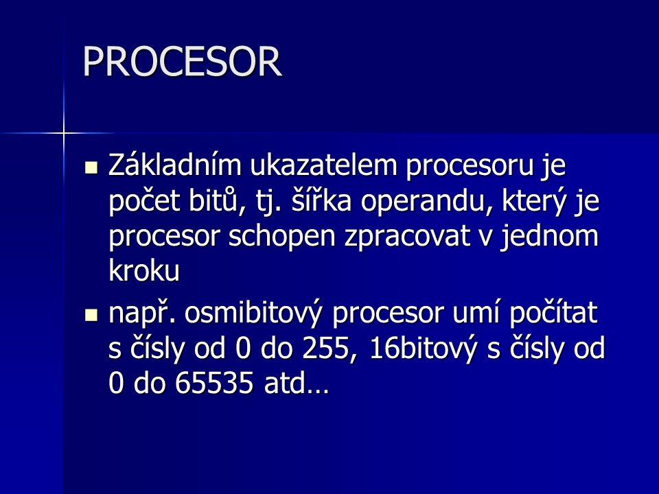PROCESOR Základním ukazatelem procesoru je počet bitů, tj. šířka operandu, který je procesor schopen zpracovat v jednom kroku Základním ukazatelem pro