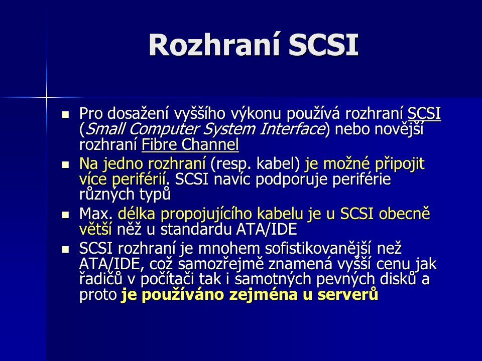 Rozhraní SCSI Pro dosažení vyššího výkonu používá rozhraní SCSI (Small Computer System Interface) nebo novější rozhraní Fibre Channel Pro dosažení vyššího výkonu používá rozhraní SCSI (Small Computer System Interface) nebo novější rozhraní Fibre ChannelSCSIFibre ChannelSCSIFibre Channel Na jedno rozhraní (resp.