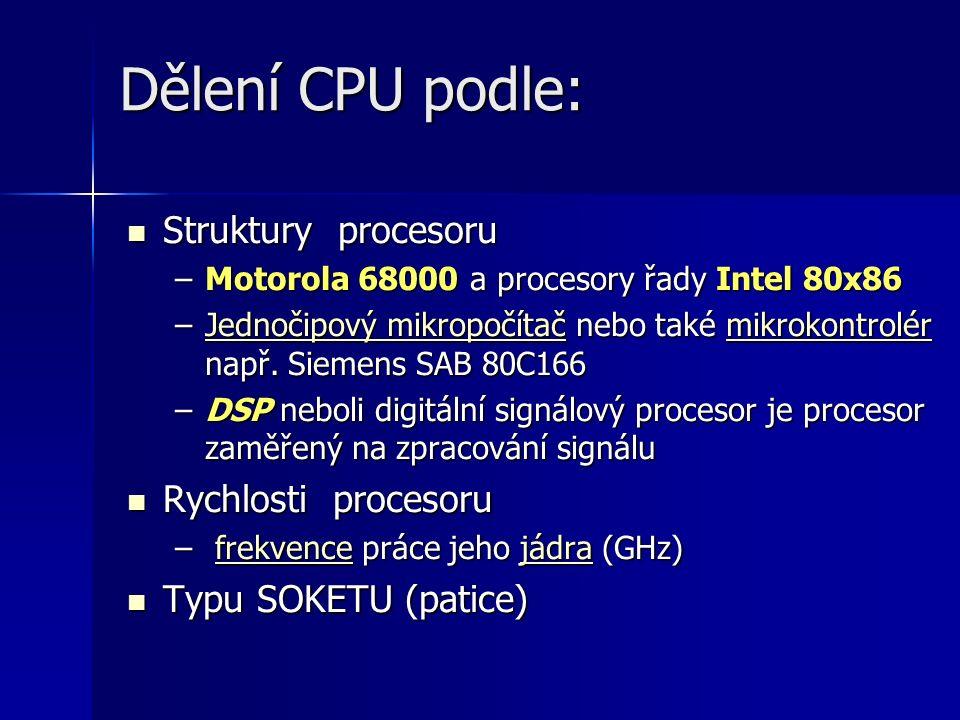 Dělení CPU podle: Struktury procesoru Struktury procesoru –Motorola 68000 a procesory řady Intel 80x86 –Jednočipový mikropočítač nebo také mikrokontro