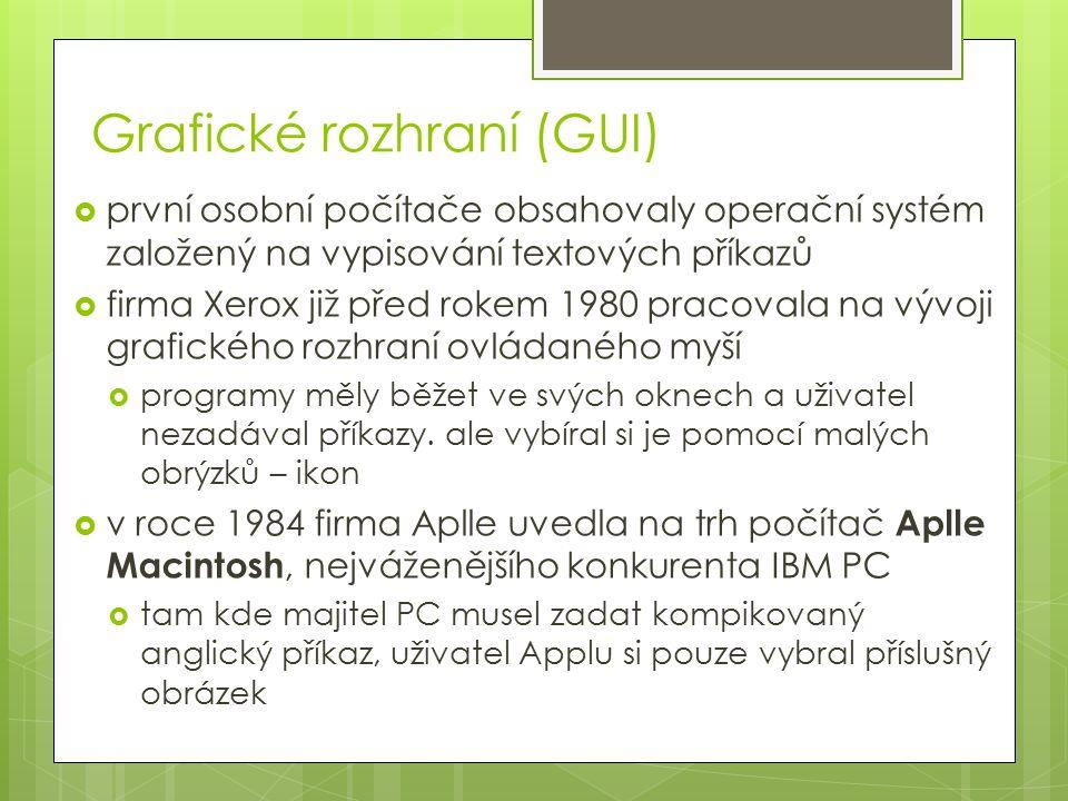 Grafické rozhraní (GUI)  první osobní počítače obsahovaly operační systém založený na vypisování textových příkazů  firma Xerox již před rokem 1980 pracovala na vývoji grafického rozhraní ovládaného myší  programy měly běžet ve svých oknech a uživatel nezadával příkazy.