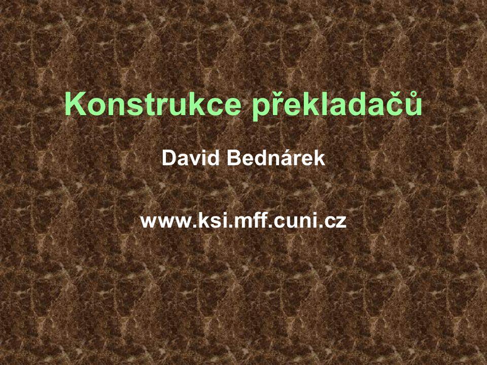 Konstrukce překladačů David Bednárek www.ksi.mff.cuni.cz