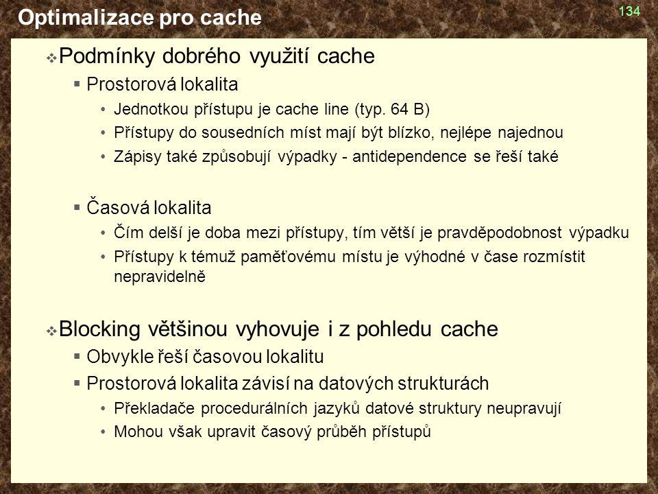 Optimalizace pro cache  Podmínky dobrého využití cache  Prostorová lokalita Jednotkou přístupu je cache line (typ.