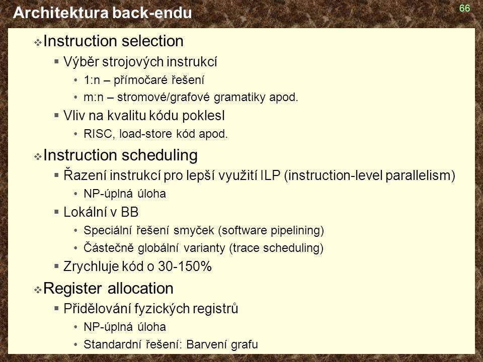 66 Architektura back-endu  Instruction selection  Výběr strojových instrukcí 1:n – přímočaré řešení m:n – stromové/grafové gramatiky apod.