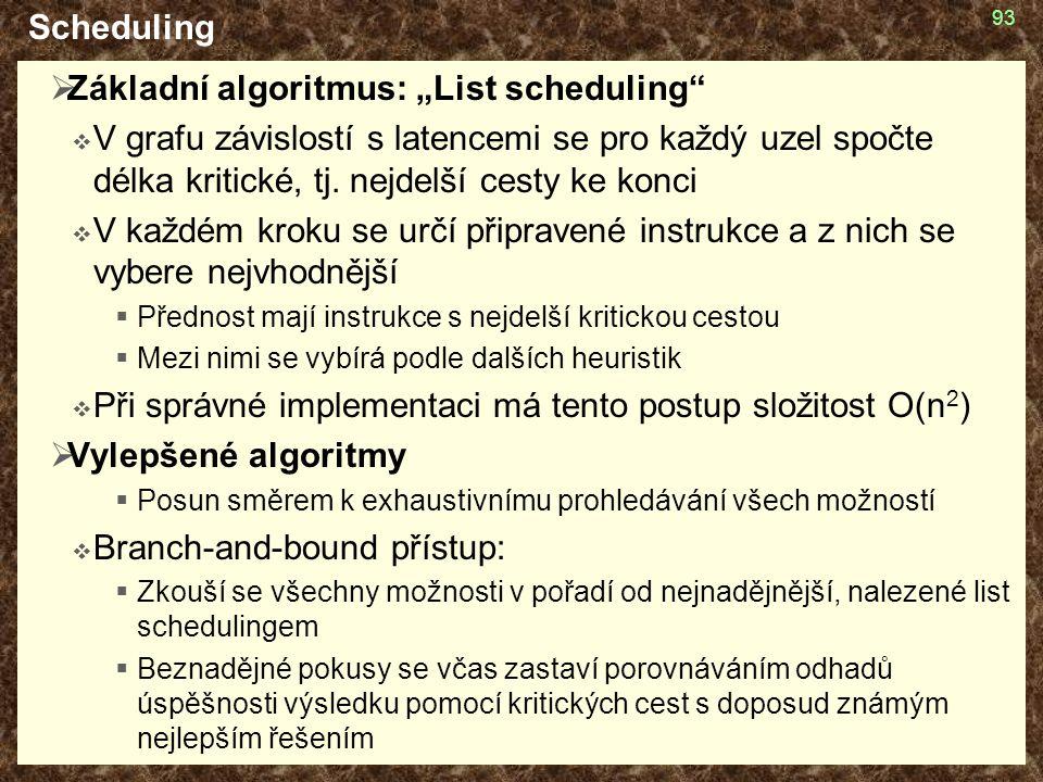 """93 Scheduling  Základní algoritmus: """"List scheduling  V grafu závislostí s latencemi se pro každý uzel spočte délka kritické, tj."""