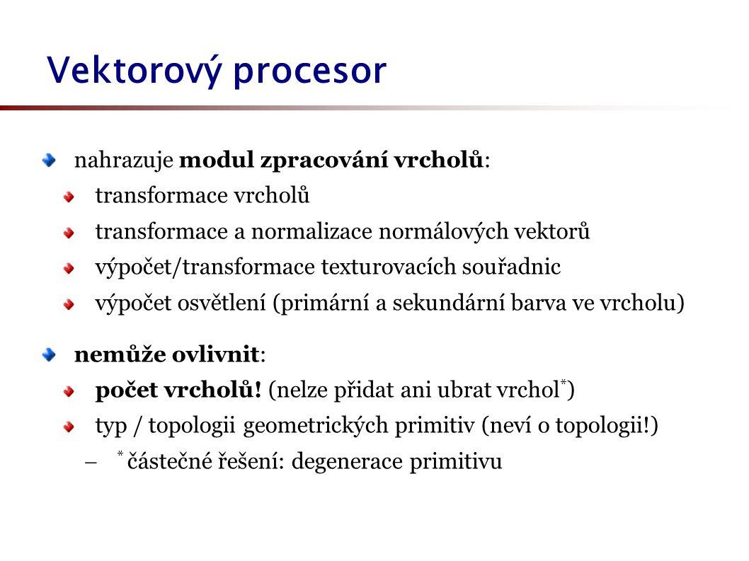 Vektorový procesor nahrazuje modul zpracování vrcholů: transformace vrcholů transformace a normalizace normálových vektorů výpočet/transformace texturovacích souřadnic výpočet osvětlení (primární a sekundární barva ve vrcholu) nemůže ovlivnit: počet vrcholů.