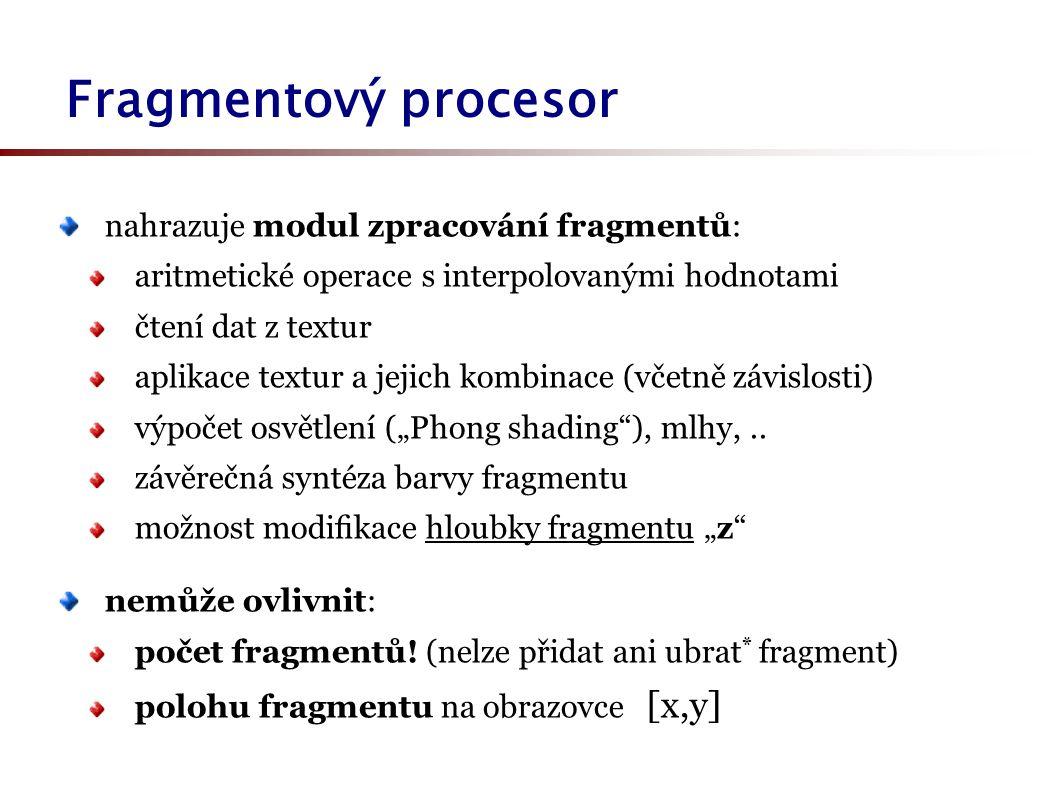 """Fragmentový procesor nahrazuje modul zpracování fragmentů: aritmetické operace s interpolovanými hodnotami čtení dat z textur aplikace textur a jejich kombinace (včetně závislosti) výpočet osvětlení (""""Phong shading ), mlhy,.."""