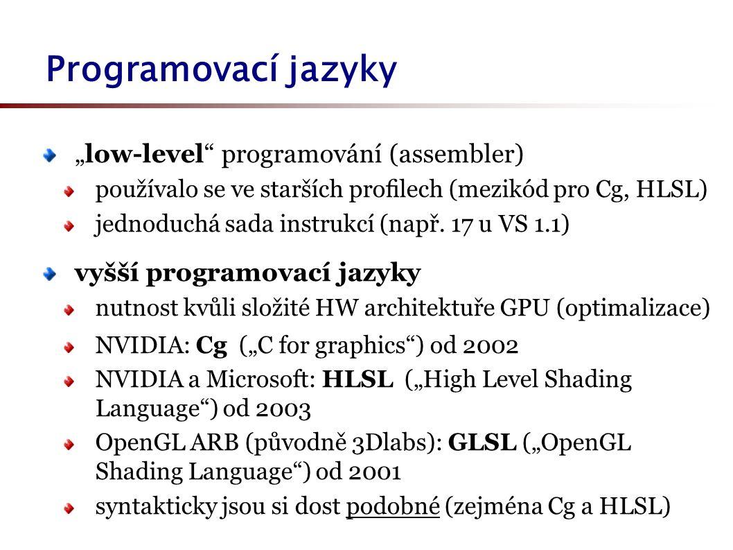 """Programovací jazyky """"low-level programování (assembler) používalo se ve starších profilech (mezikód pro Cg, HLSL) jednoduchá sada instrukcí (např."""
