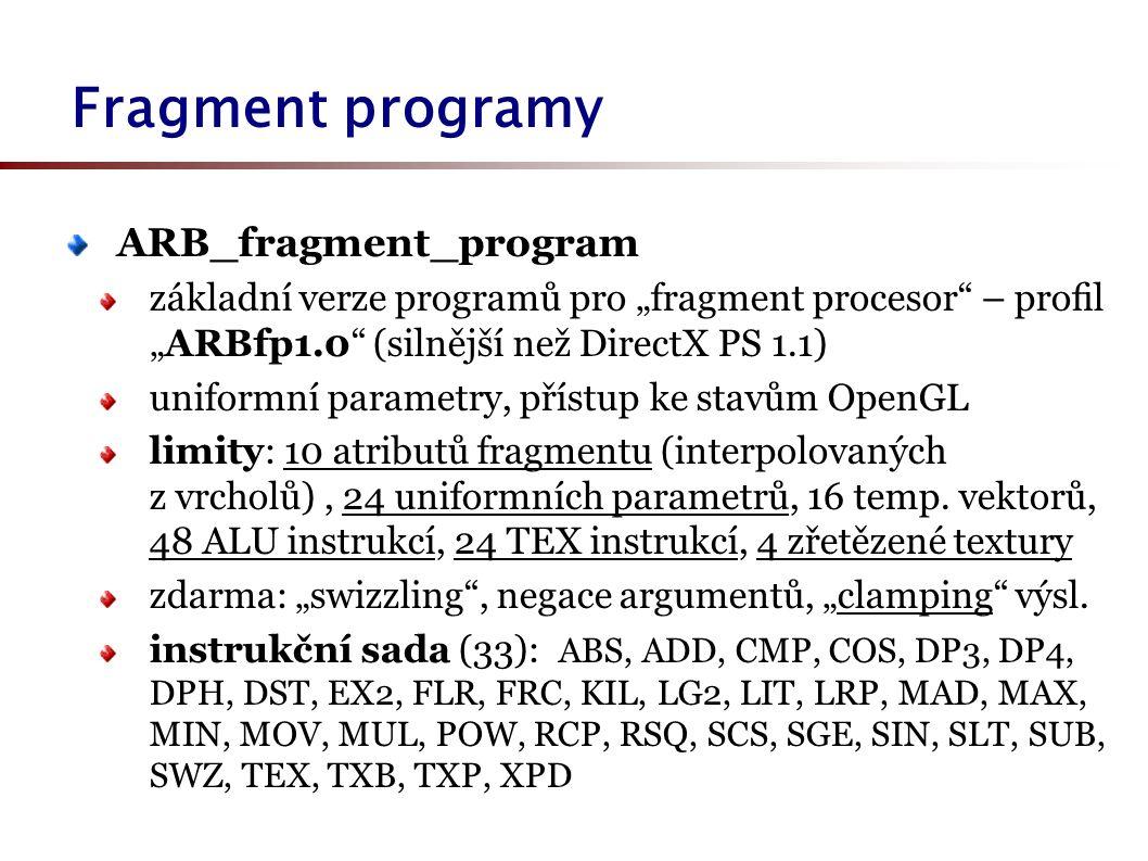 """ARB_fragment_program základní verze programů pro """"fragment procesor – profil """"ARBfp1.0 (silnější než DirectX PS 1.1) uniformní parametry, přístup ke stavům OpenGL limity: 10 atributů fragmentu (interpolovaných z vrcholů), 24 uniformních parametrů, 16 temp."""