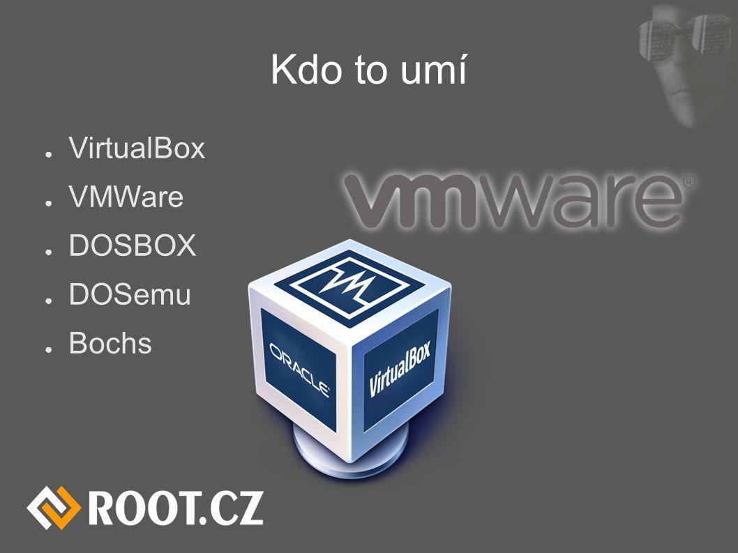 Kdo to umí ● VirtualBox ● VMWare ● DOSBOX ● DOSemu ● Bochs