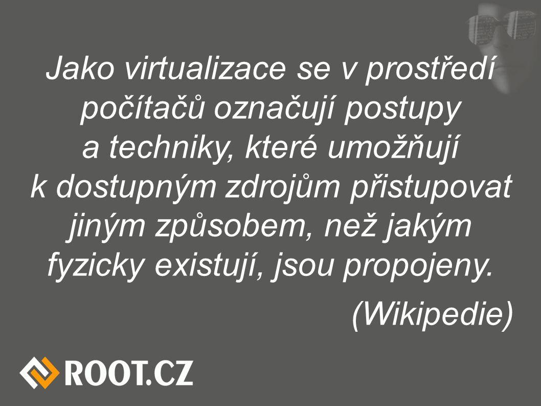 Jako virtualizace se v prostředí počítačů označují postupy a techniky, které umožňují k dostupným zdrojům přistupovat jiným způsobem, než jakým fyzicky existují, jsou propojeny.