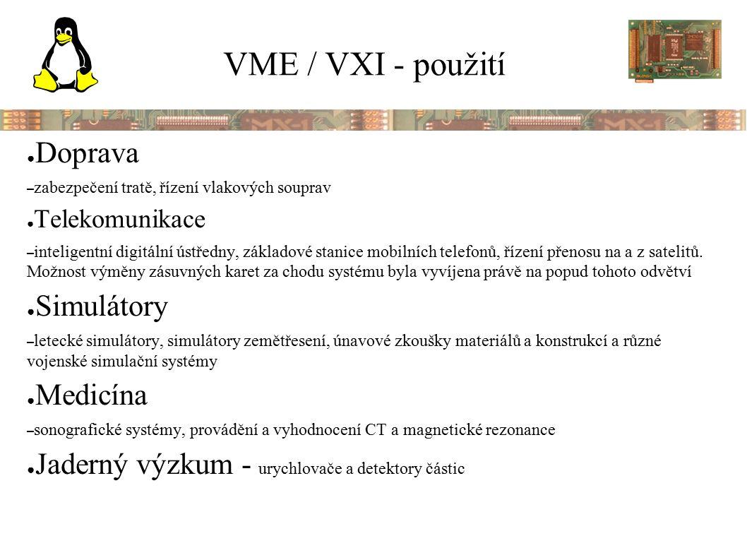 VME / VXI - použití ● Doprava – zabezpečení tratě, řízení vlakových souprav ● Telekomunikace – inteligentní digitální ústředny, základové stanice mobilních telefonů, řízení přenosu na a z satelitů.