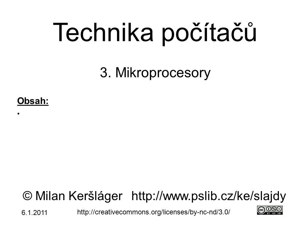 Technika počítačů 3. Mikroprocesory © Milan Keršlágerhttp://www.pslib.cz/ke/slajdy http://creativecommons.org/licenses/by-nc-nd/3.0/ Obsah: ● 6.1.2011