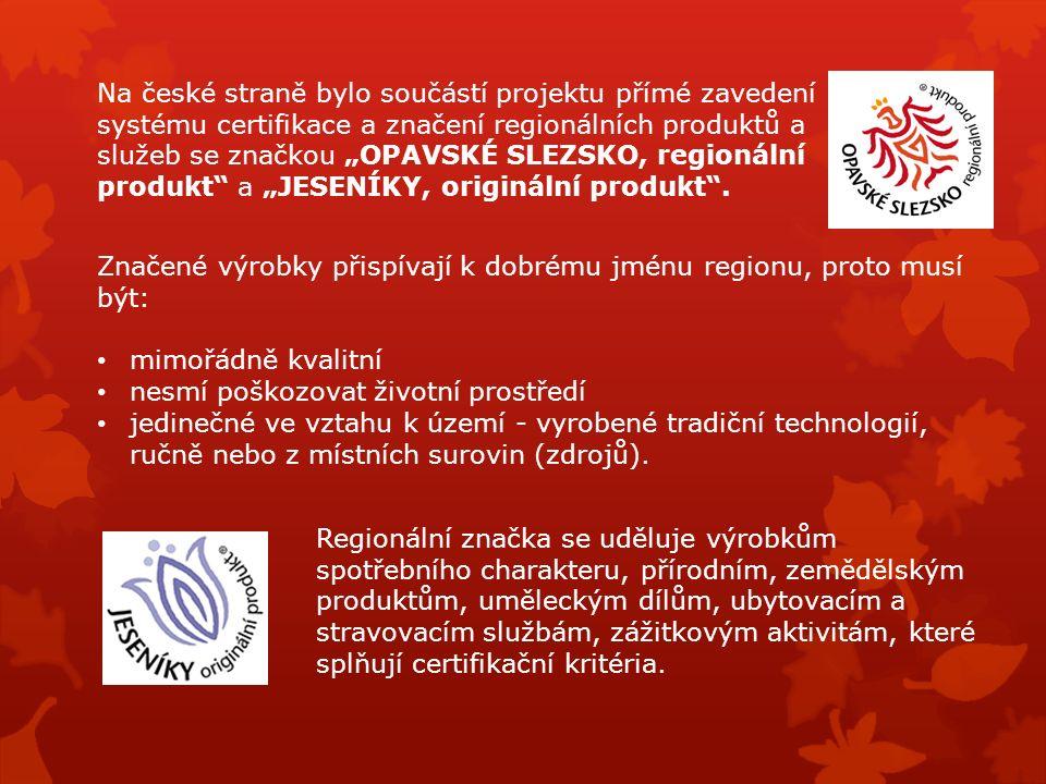 """Na české straně bylo součástí projektu přímé zavedení systému certifikace a značení regionálních produktů a služeb se značkou """"OPAVSKÉ SLEZSKO, regionální produkt a """"JESENÍKY, originální produkt ."""
