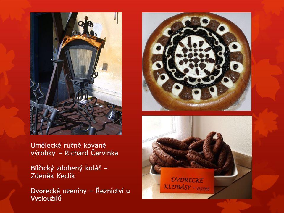 Umělecké ručně kované výrobky – Richard Červinka Bílčický zdobený koláč – Zdeněk Keclík Dvorecké uzeniny – Řeznictví u Vysloužilů