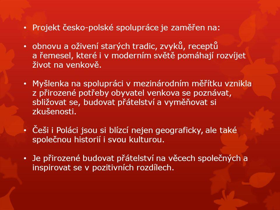 Projekt česko-polské spolupráce je zaměřen na: obnovu a oživení starých tradic, zvyků, receptů a řemesel, které i v moderním světě pomáhají rozvíjet život na venkově.