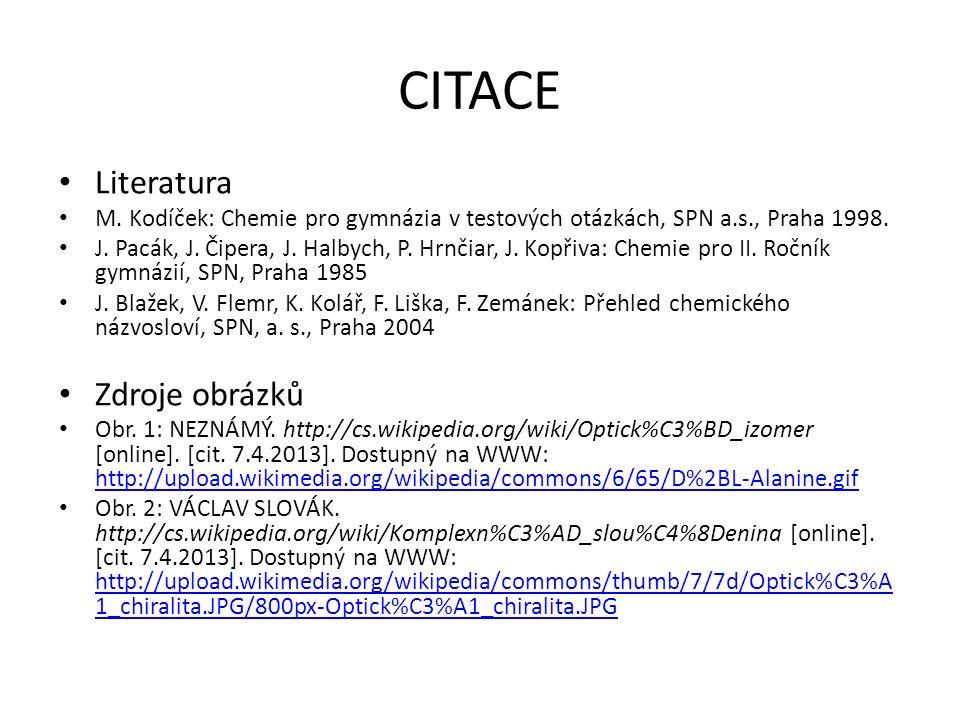CITACE Literatura M. Kodíček: Chemie pro gymnázia v testových otázkách, SPN a.s., Praha 1998. J. Pacák, J. Čipera, J. Halbych, P. Hrnčiar, J. Kopřiva: