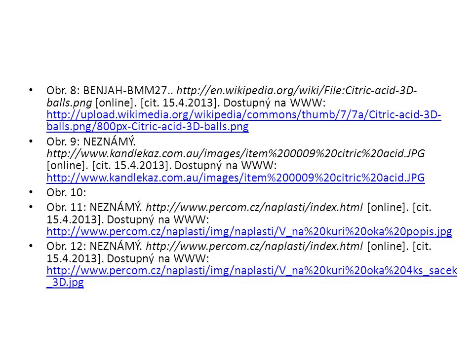 Obr. 8: BENJAH-BMM27.. http://en.wikipedia.org/wiki/File:Citric-acid-3D- balls.png [online].