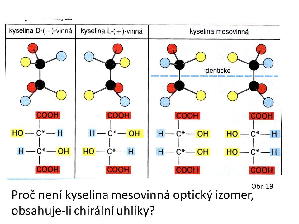 Proč není kyselina mesovinná optický izomer, obsahuje-li chirální uhlíky? Obr. 19