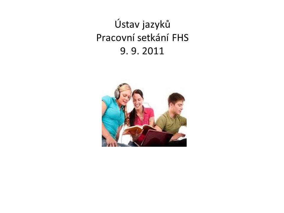 Ústav jazyků Pracovní setkání FHS 9. 9. 2011