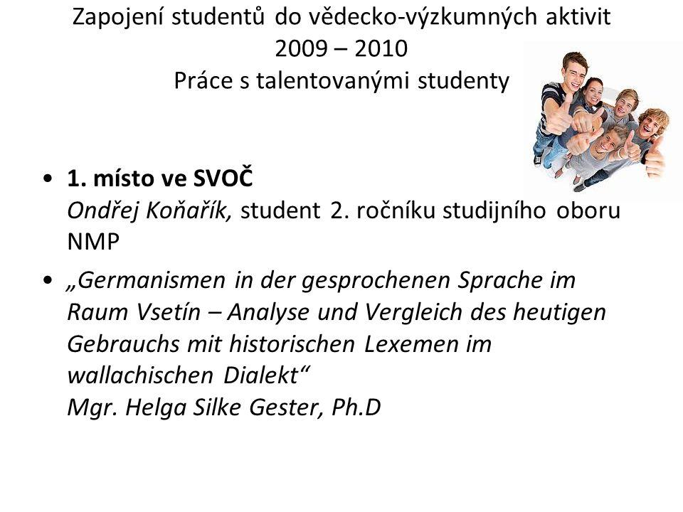 Zapojení studentů do vědecko-výzkumných aktivit 2009 – 2010 Práce s talentovanými studenty 1.