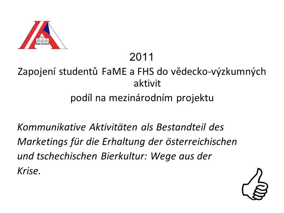 2011 Zapojení studentů FaME a FHS do vědecko-výzkumných aktivit podíl na mezinárodním projektu Kommunikative Aktivitäten als Bestandteil des Marketings für die Erhaltung der österreichischen und tschechischen Bierkultur: Wege aus der Krise.