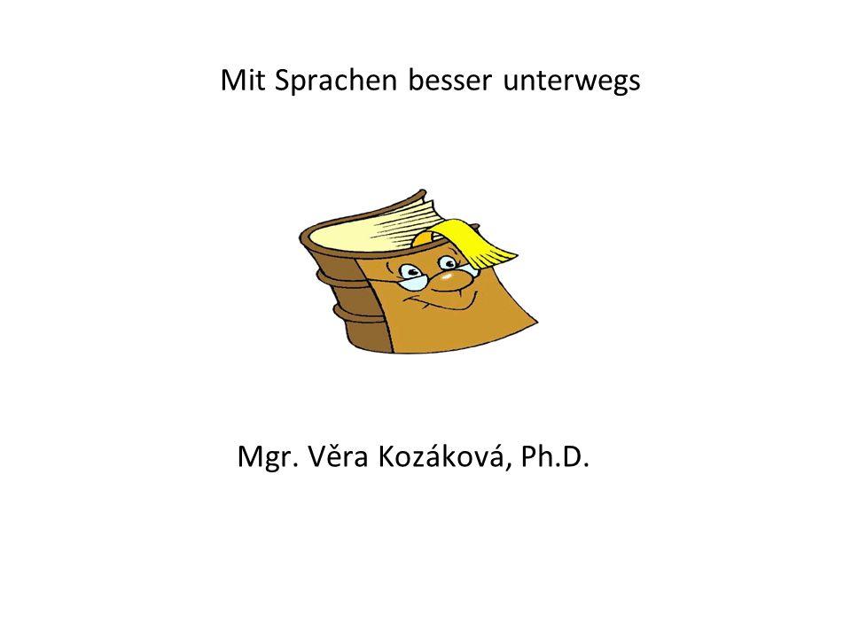 Mit Sprachen besser unterwegs Mgr. Věra Kozáková, Ph.D.