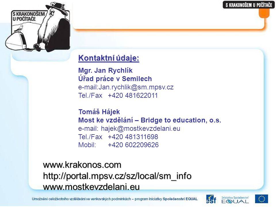 www.krakonos.comhttp://portal.mpsv.cz/sz/local/sm_infowww.mostkevzdelani.eu Kontaktní údaje: Mgr. Jan Rychlík Úřad práce v Semilech e-mail:Jan.rychlik