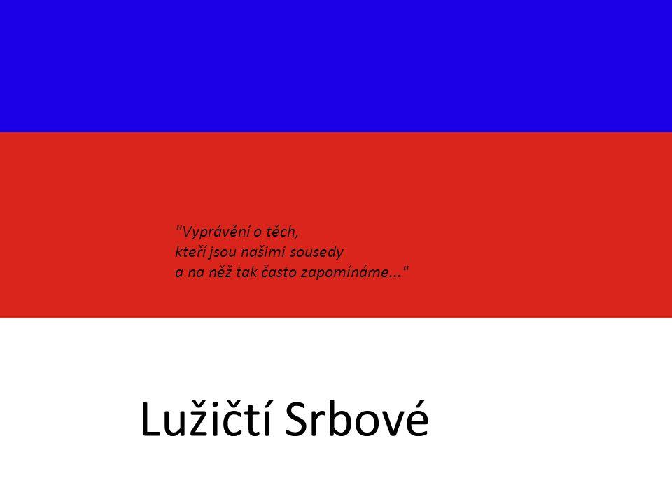 Nejmenší slovanský národ žijící již po staletí v Horní a Dolní Lužici.