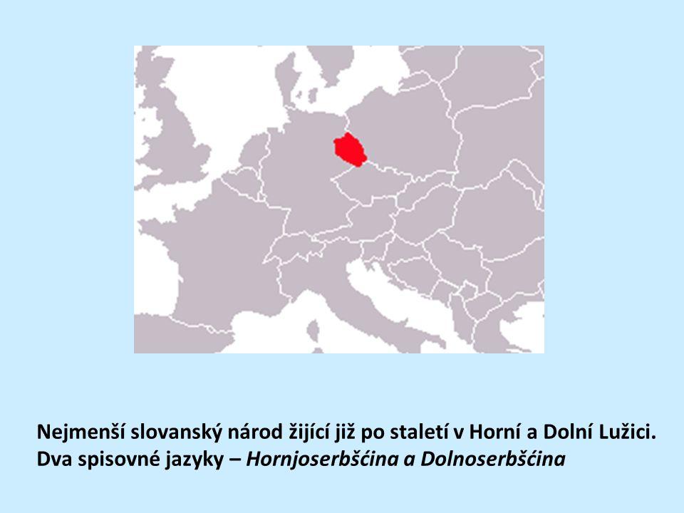 Nejmenší slovanský národ žijící již po staletí v Horní a Dolní Lužici. Dva spisovné jazyky – Hornjoserbšćina a Dolnoserbšćina