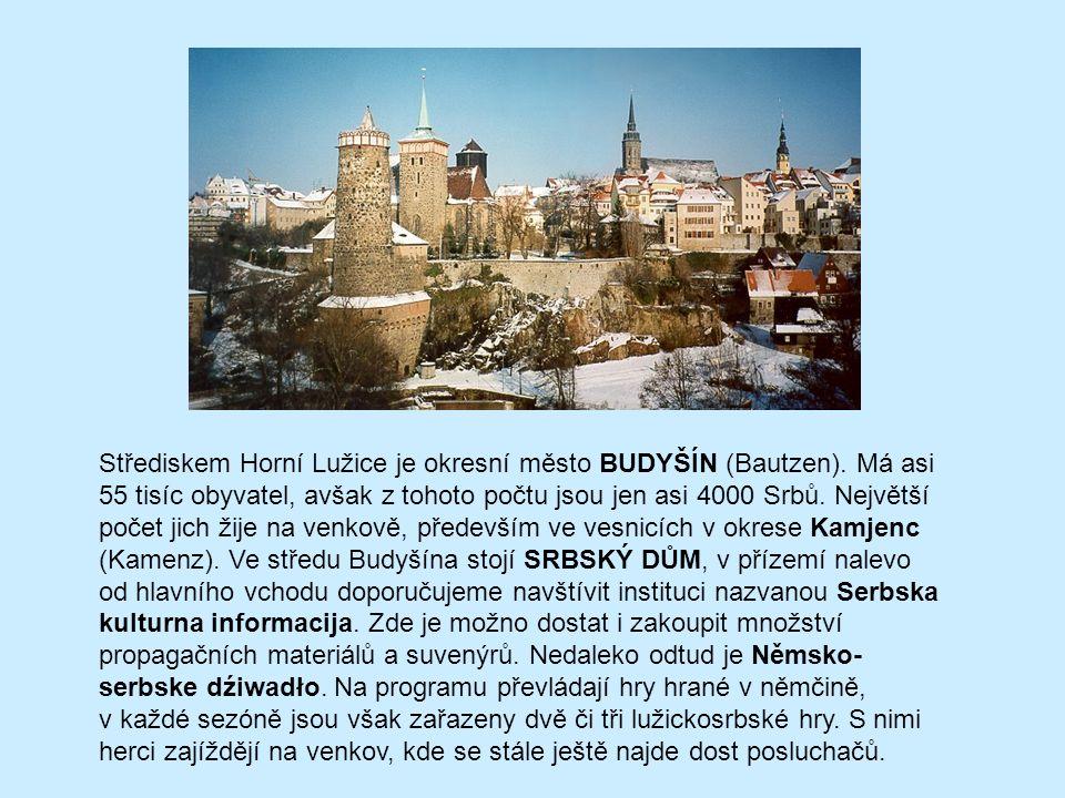 Střediskem Horní Lužice je okresní město BUDYŠÍN (Bautzen). Má asi 55 tisíc obyvatel, avšak z tohoto počtu jsou jen asi 4000 Srbů. Největší počet jich