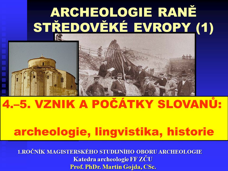 ARCHEOLOGIE RANĚ STŘEDOVĚKÉ EVROPY (1) 1.ROČNÍK MAGISTERSKÉHO STUDIJNÍHO OBORU ARCHEOLOGIE Katedra archeologie FF ZČU Prof.