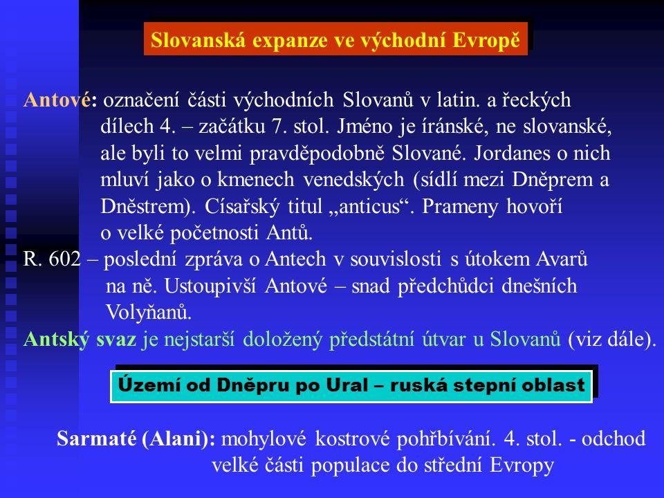 Slovanská expanze ve východní Evropě Antové: označení části východních Slovanů v latin.