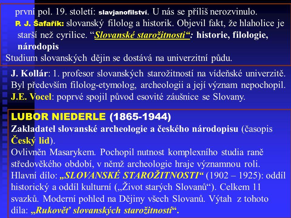 první pol. 19. století: slavjanofilství. U nás se příliš nerozvinulo.