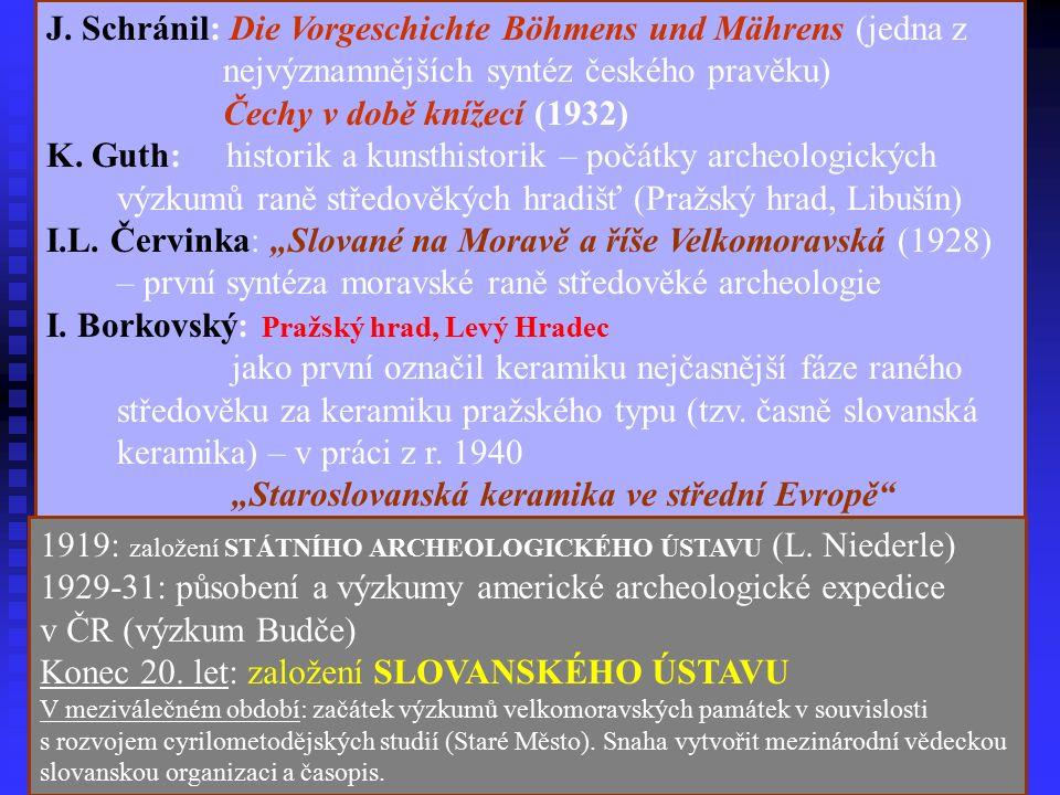 J. Schránil: Die Vorgeschichte Böhmens und Mährens (jedna z nejvýznamnějších syntéz českého pravěku) Čechy v době knížecí (1932) K. Guth: historik a k