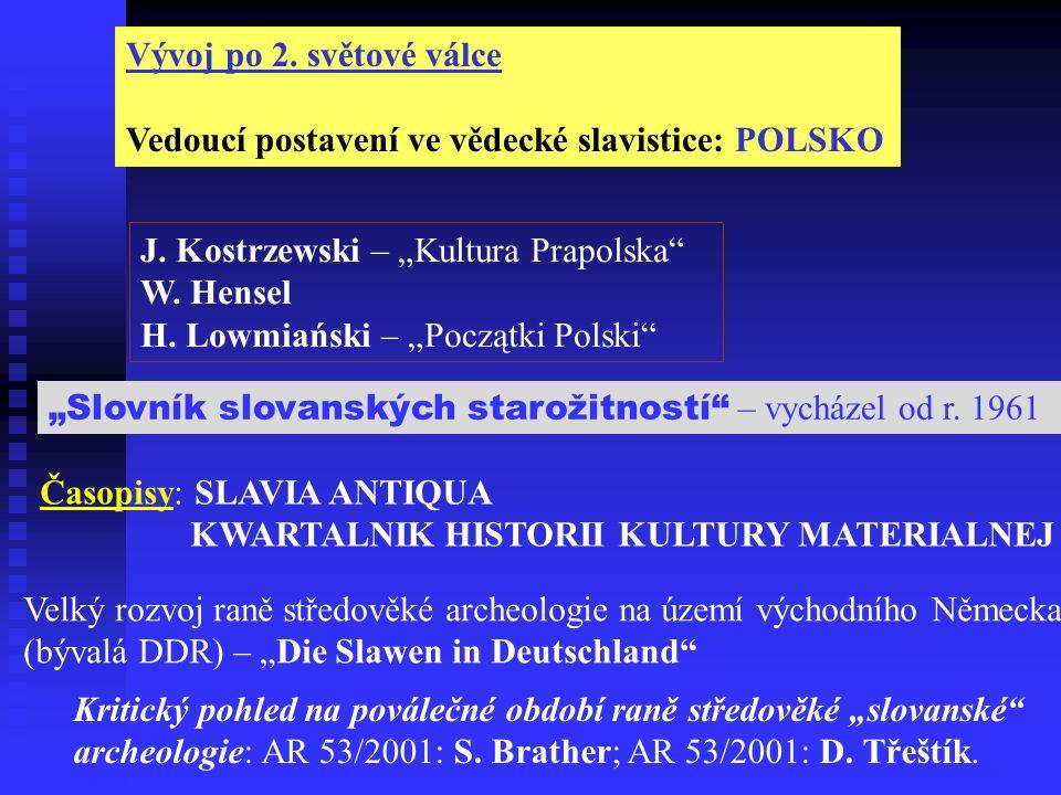 Vývoj po 2. světové válce Vedoucí postavení ve vědecké slavistice: POLSKO J.