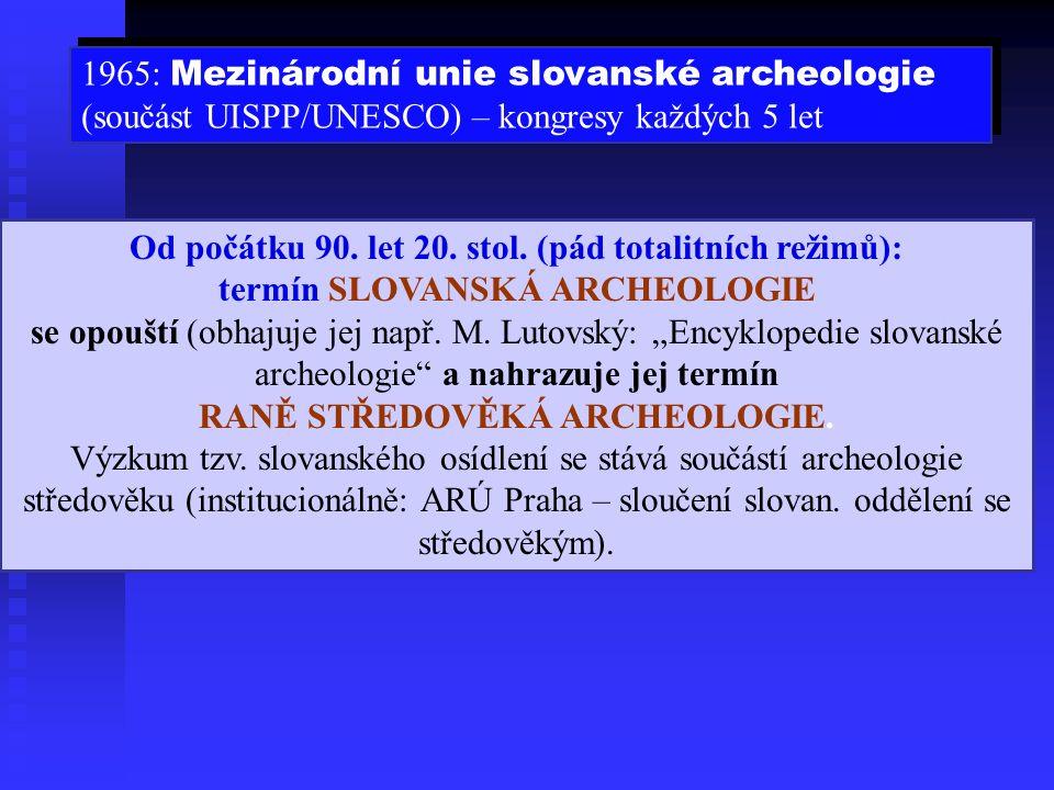 1965: Mezinárodní unie slovanské archeologie (součást UISPP/UNESCO) – kongresy každých 5 let 1965: Mezinárodní unie slovanské archeologie (součást UISPP/UNESCO) – kongresy každých 5 let Od počátku 90.